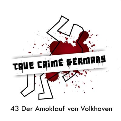 True Crime Germany - #43 Der Amoklauf von Volkhoven