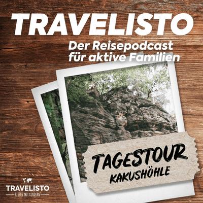 Travelisto - Der Reise-Podcast für aktive Familien - Tagestour: Die Kakushöhle in der Eifel