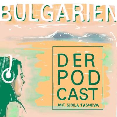 Bulgarien - Der Podcast, mit Sibila Tasheva - podcast
