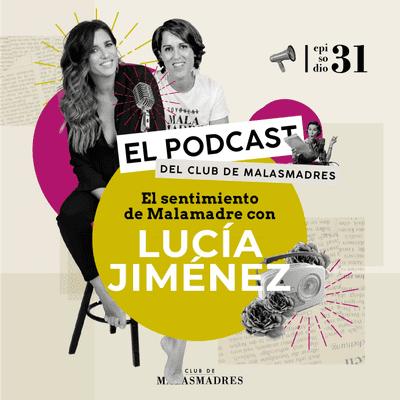 Club de Malasmadres - Maternidad y sentimiento de Malamadre con Lucía Jiménez