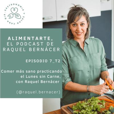 Alimentarte - T02-E07 Comer más sano practicando el Lunes sin Carne, con Raquel Bernácer