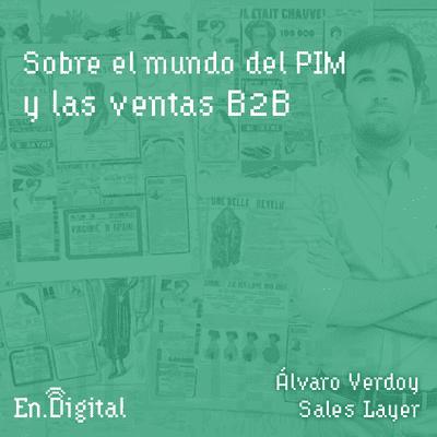Growth y negocios digitales 🚀 Product Hackers - #158 –  Sobre el mundo del PIM y las ventas B2B con Álvaro Verdoy de Sales Layer