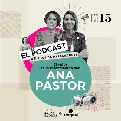 Club de Malasmadres - El valor de la información con Ana Pastor
