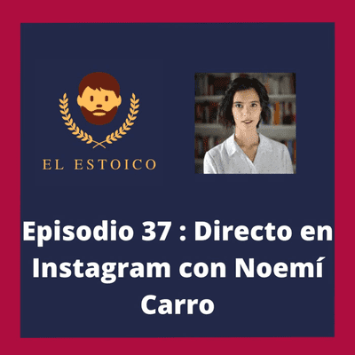 El Estoico | Estoicismo en español - #37 - Directo en Instagram con Noemí Carro: ¿Es el estoicismo la solución a todos los problemas?
