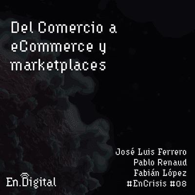 Growth y negocios digitales 🚀 Product Hackers - #EnCrisis 08: Del Comercio a eCommerce y Marketplaces