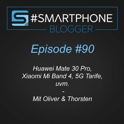 Smartphone Blogger - Der Smartphone und Technik Podcast - #090 - Huawei Mate 30 Pro, Xiaomi Mi Band 4, 5G Tarife uvm.