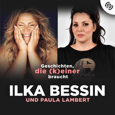 Geschichten, die (k)einer braucht mit Ilka Bessin - Paula Lambert über schwierige Kindheit, das Bonner Loch und Beziehungsberatung