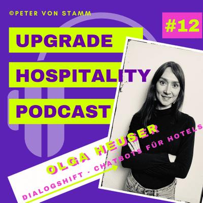 Upgrade Hospitality - der Podcast für Hotellerie und Tourismus - #12: Chatbots in Hotels - DialogShift Gründerin Olga Heuser im Interview