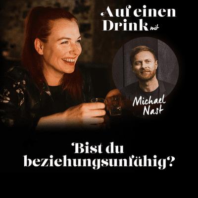 Auf einen Drink mit Anna Zimt - #10 Bist du beziehungsfähig? - mit Michael Nast