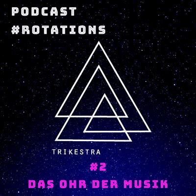 #rotations - der Podcast von und über TRIKESTRA - #2 | Das Ohr der Musik