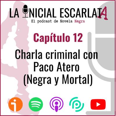 La Inicial Escarlata: El podcast de novela negra - Capítulo 12: Charla criminal con Paco Atero (@PacoAtero) de Negra y Mortal