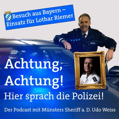 Achtung, Achtung! Hier sprach die Polizei - Der Podcast mit Münsters Sheriff a. D. Udo Weiss - Besuch aus Bayern - Einsatz für Lothar Riemer - Teil 1