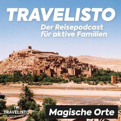Travelisto - Der Reise-Podcast für aktive Familien - #10 Magische Orte: Reiseblogger berichten von besonderen Orten und Reiseerlebnissen