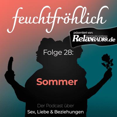 feuchtfröhlich - Der Podcast über Sex, Liebe & Beziehungen - Frau sein im Sommer
