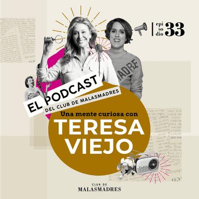 Club de Malasmadres - Una mente curiosa con Teresa Viejo