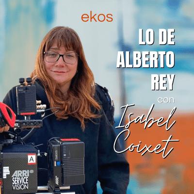 Lo de Alberto Rey - Lo de Isabel Coixet