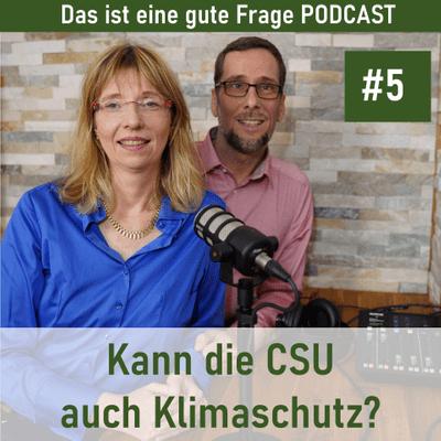 Das ist eine gute Frage Podcast - Kann die CSU auch Klimaschutz?