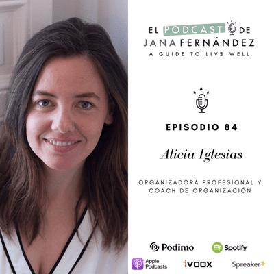 El podcast de Jana Fernández - Pon orden en tu casa y en tu vida, y recupera la paz mental, con Alicia Iglesias