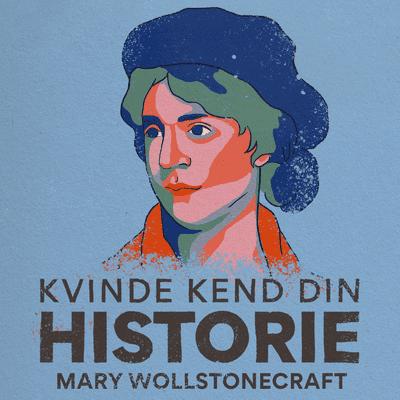 Kvinde Kend Din Historie  - S2 – Episode 8: Mary Wollstonecraft – feminismens stammoder