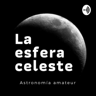 La Esfera Celeste - Explorando retos de la astronomía con Ramon Naves