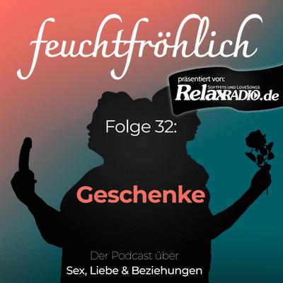 feuchtfröhlich - Der Podcast über Sex, Liebe & Beziehungen - Geschenke aus Liebe