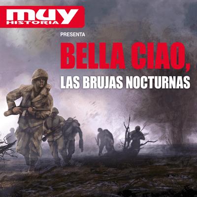 Bella Ciao, historias secretas de la Segunda Guerra Mundial - EP07 Las brujas nocturnas