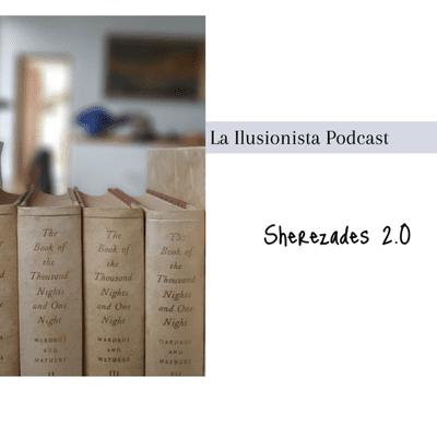 La Ilusionista - La Ilusionista desde el sótano: Sherezades 2.0