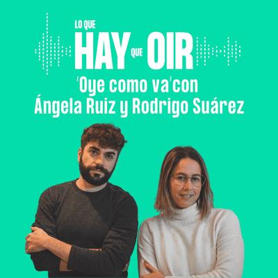 Lo que hay que oír - Ey Broder, Lo que quieren las pibas y Oye cómo va, con Ángela Ruiz y Rodrigo Suárez
