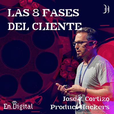 Growth y negocios digitales 🚀 Product Hackers - #164 – Las 8 fases del cliente