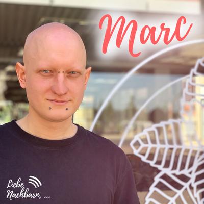 Liebe Nachbarn - der Podcast um's Eck - Marc und die Substanz der Stadt