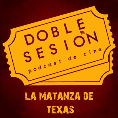 Doble Sesión Podcast de Cine - La Matanza de Texas (Tobe Hooper, 1974)