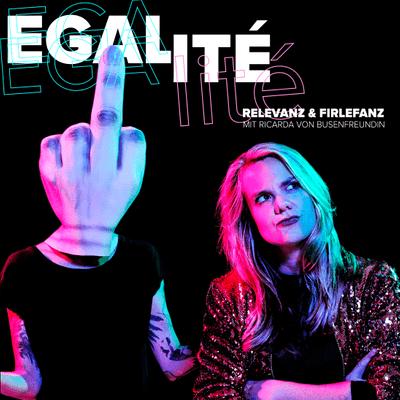 EGALité – Relevanz & Firlefanz mit Busenfreundin Ricarda - podcast