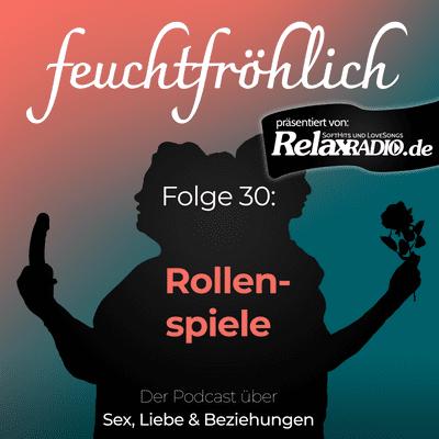 feuchtfröhlich - Der Podcast über Sex, Liebe & Beziehungen - Rollenspiele