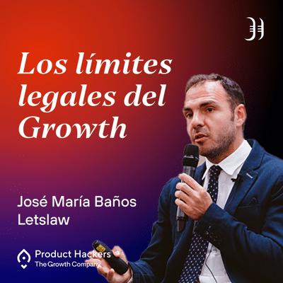 Growth y negocios digitales 🚀 Product Hackers - #198 – Los límites legales del Growth y del Marketing con José María Baños de Letslaw