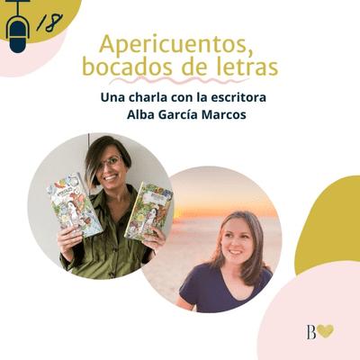 Déjame besarte con letras. El podcast de Beatriz Fiore - 18. Apericuentos, bocados de letras. Entrevista a Alba García Marcos