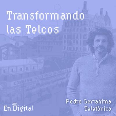Growth y negocios digitales 🚀 Product Hackers - #142 – Transformando las Telcos con Pedro Serrahima de Telefónica