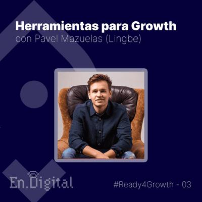 Growth y negocios digitales 🚀 Product Hackers - #Ready4Growth 3 – Herramientas para Growth con Pavel Mazuelas de Lingbe