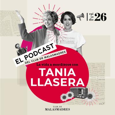 Club de Malasmadres - La vida a mordiscos con Tania Llasera