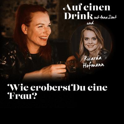 Auf einen Drink mit Anna Zimt - #2 Wie eroberst du eine Frau? - mit Ricarda Hofmann