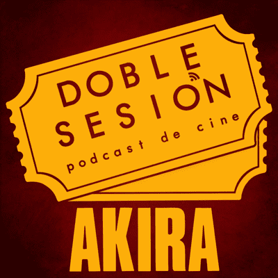 Doble Sesión Podcast de Cine - Akira (Katsuhiro Otomo, 1988)