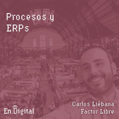 Growth y negocios digitales 🚀 Product Hackers - #156 – Procesos y ERPs con Carlos Liébana de Factor Libre
