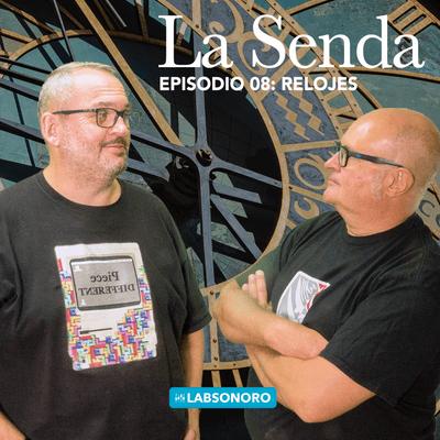 La Senda - La Senda T1 E09: RELOJES