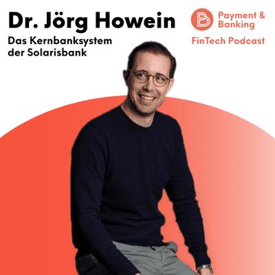 Payment & Banking Fintech Podcast - Dr. Jörg Howein über das Kernbanksystem der Solarisbank