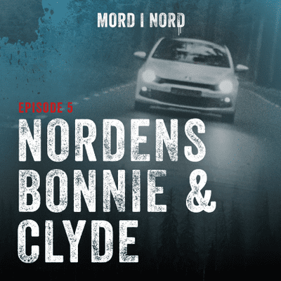 Mord i nord - Episode 5: Nordens Bonnie & Clyde