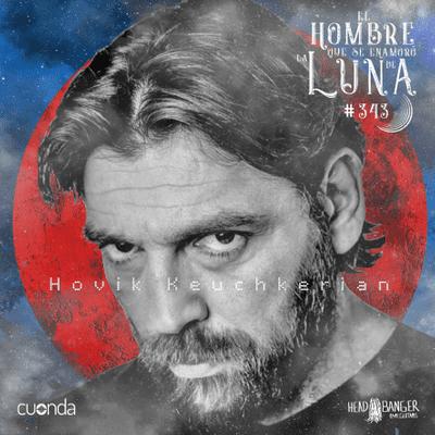 El hombre que se enamoró de la Luna - HOVIK KEUCHKERIAN #LUNA343