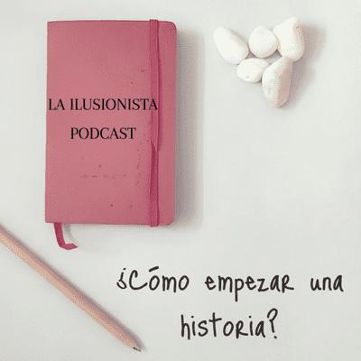 La Ilusionista - La Ilusionista desde el sótano: ¿Por dónde empezar a contar una historia?