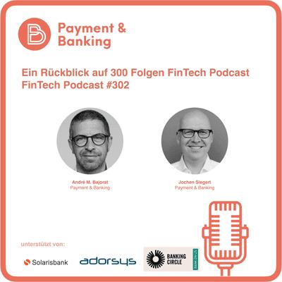 Payment & Banking Fintech Podcast - Ein Rückblick auf 300 Folgen FinTech Podcast