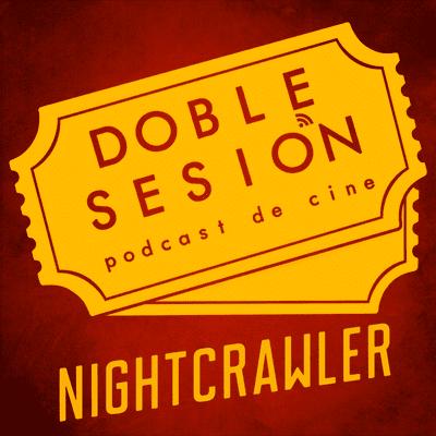 Doble Sesión Podcast de Cine - Nightcrawler (Dan Gilroy, 2014)