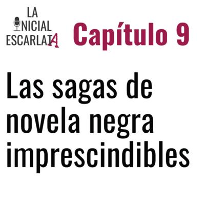 La Inicial Escarlata: El podcast de novela negra - Capítulo 9: Las sagas de novela negra imprescindibles