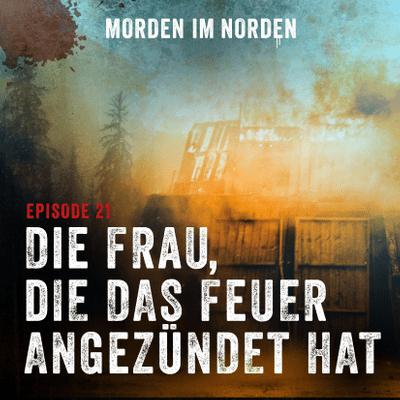Morden im Norden - Episode 21: Die Frau, die das Feuer angezündet hat